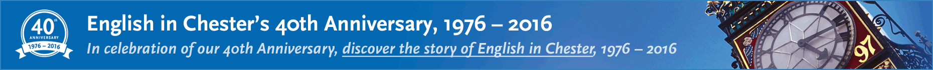 In celebration of our 40th Anniversary, discover the story of English in Chester, 1976 - 2016